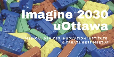 Imagine 2030 : Medical Devices Innovation Institute  & CREATE-BEST Meetup