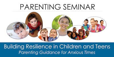 Building Resilience in Children and Teens - Parenting Seminar
