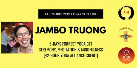 Ceremony, Meditation & Mindfulness: 6-DAYS CET FORREST YOGA with JAMBO TRUONG tickets