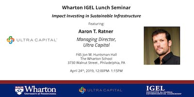 Wharton IGEL Lunch Seminar Featuring AaronT. Ratner of Ultra Capital