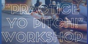 """Practice Yo Pitch"" Workshop Series"