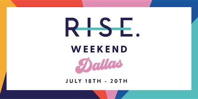 RISE Weekend Dallas - July 18-20, 2019