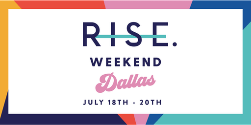 RISE Weekend Dallas - July 18th - 20th, 2019