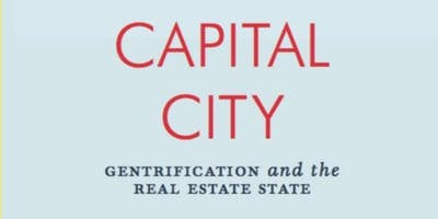 Capital City: Gentrification and the Real Estate State, with Samuel Stein