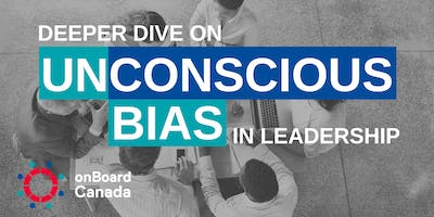 Deeper Dive on Unconscious Bias in Leadership