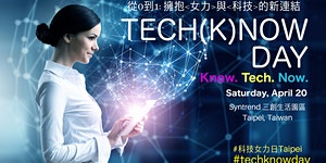 TECH(K)NOW DAY TAIPEI - Saturday, APRIL 20, 9am to 6pm