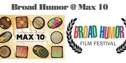 BROAD HUMOR at MAX 10