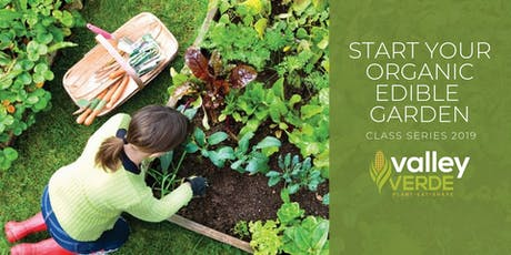 Start your Organic Edible Garden and Compost - Class series at ValleyVerde tickets