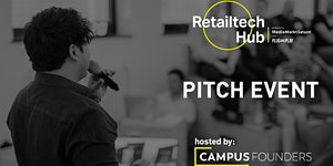 Retailtech Hub Startup Pitches - hosted by Campus...