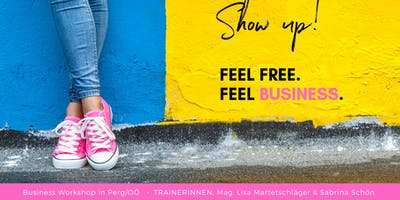 Show up - Feel Free. Feel Business.