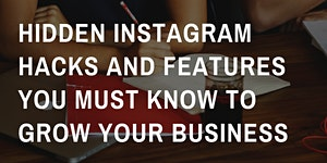 Hidden Instagram Hacks and Features You Must Know To Gr...