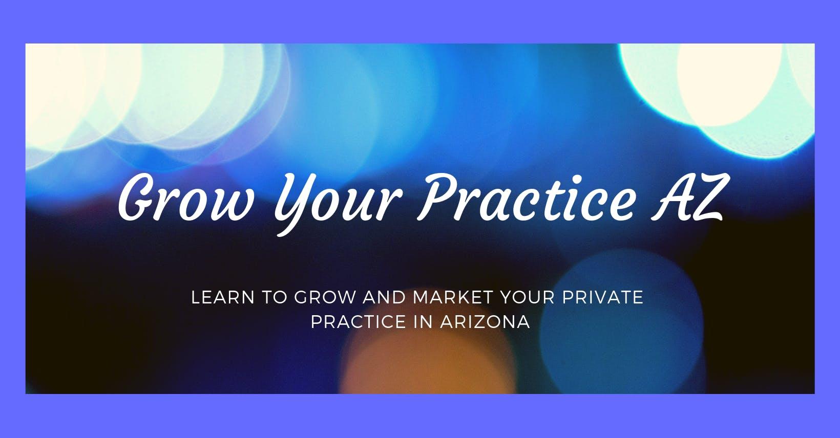 Grow Your Practice AZ Workshop