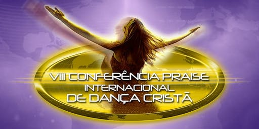 VIII Conferência Praise Internacional de Dança Cristã - 2019