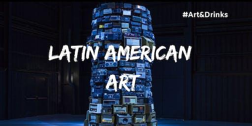 "Art class with Daniela Galán:  ""Latin American Art: Art & Drinks"""