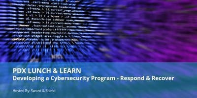 PDX Lunch & Learn: Developing a Cybersecurity Program - Respond & Recover