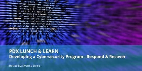 PDX Lunch & Learn: Developing a Cybersecurity Program - Respond & Recover tickets