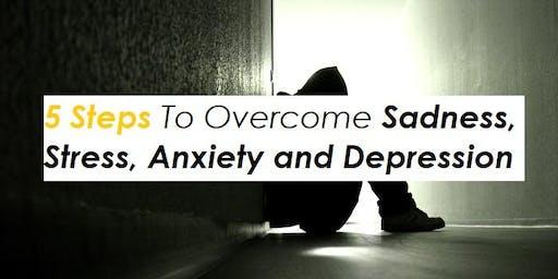 5 Steps To Overcome Sadness, Stress, Sadness, Fear and Depression.