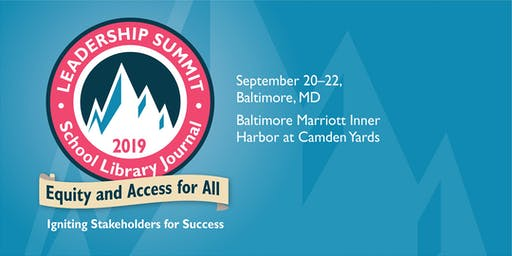 2019 School Library Journal Leadership Summit: Equity and Access for All: Igniting Stakeholders for Success