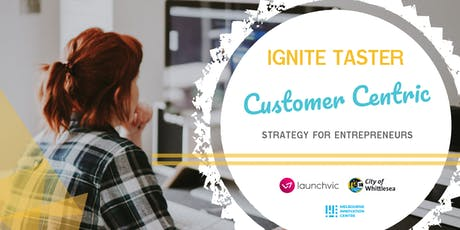 IGNITE TASTER #7 - Customer Centric Strategy for Entrepreneurs tickets