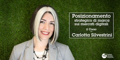 Posizionamento strategico di marca sui mercati digitali! Con Carlotta Silvestrini