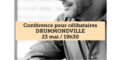 DRUMMONDVILLE - Célibataire 15$