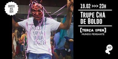19/02 - TERÇA OPEN: TRUPE CHÁ DE BOLDO NO MUNDO PENSANTE