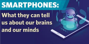 Smartphones: What They Can Tell Us About Our Brains...