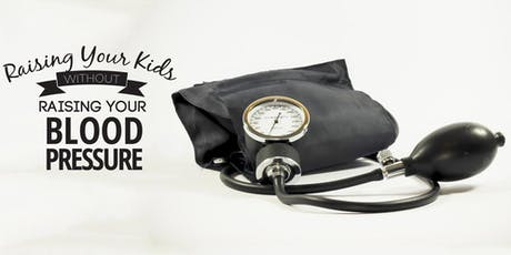 Parent Workshop - Raising Kids Without Raising Your Blood Pressure - December 2019 (Northville) tickets