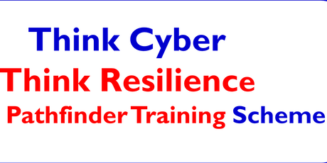 Think Cyber Think Resilience Nottingham Cyber Pathfinder Training Scheme 4: Resilience Preparedness, Planning and Embedding Awareness tickets