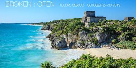 Tulum Retreat - BROKEN : OPEN Opening to Love through the Doorway of Grief tickets