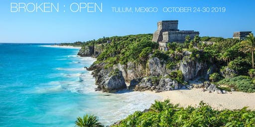 Tulum Retreat - BROKEN : OPEN Opening to Love through the Doorway of Grief