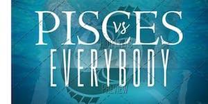 PISCES VS EVERYBODY