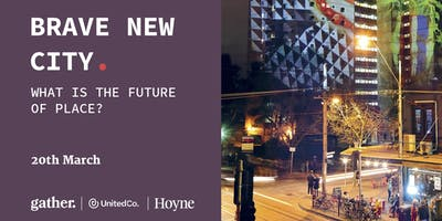 Brave New City - What is the Future of Place?