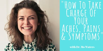 How To Take Charge of Your Aches, Pains & Symptoms