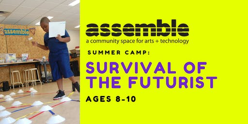 Summer Camp: Survival of the Futurist (Ages 8-10)