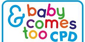 &Baby Comes Too - Parent-Friendly GP Morning - 3 CPD...