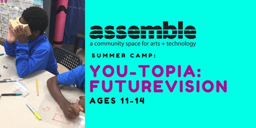 Summer Camp: You-Topia: FUTUREVISION (Ages 11-14)