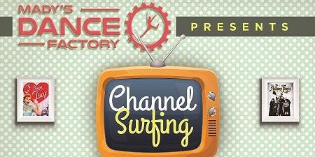 Madys Dance Factory Presents...Channel Surfing