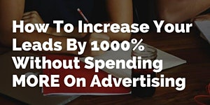 How To Increase Your Leads By 1000%  Without Spending...