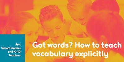 Got Words? - Explicitly Teaching Vocabulary- School Leaders & K-10 Teachers