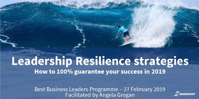 Best Business Leaders Programme: Leadership resilience strategies - How to guarantee your success in 2019