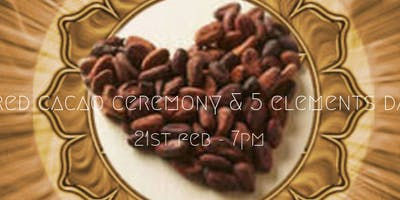 Sacred Cacao Ceremony & 5 Elements Dance 21st feb