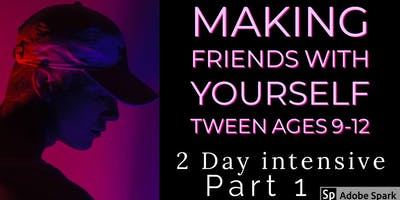 Tween Part 1- Intensive 2 day - Making Friends With Yourself: Teen (Age 9-12)