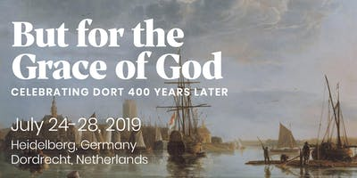 """But for the Grace of God\"" – Heidelberg & Dort: Full Conference"