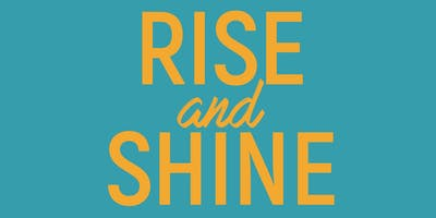 Rise and Shine 2019