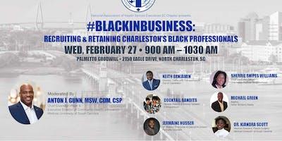 #BlackinBusiness: Recruiting & Retaining Charlesto
