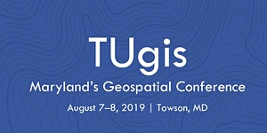 TUgis 2019: Maryland's Geospatial Conference