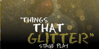Things That Glitter  Stage Play DEBUT