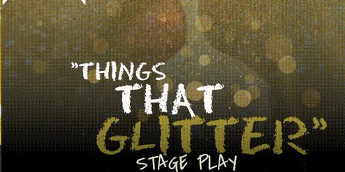 Things That Glitter Stage play