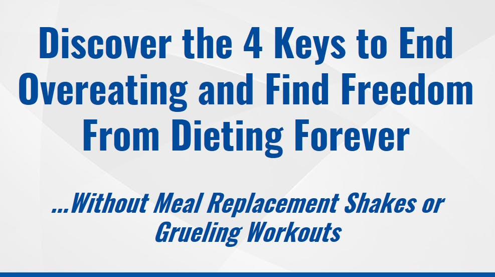 Discover the 4 Keys to End Overeating and Fin
